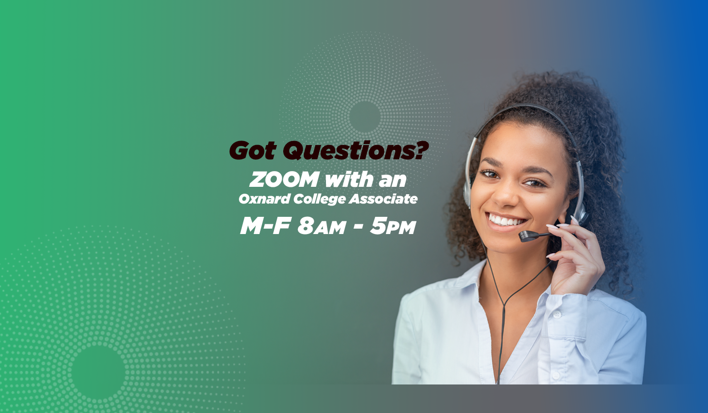 Image of a helpful person on a headset representing support. Text Reads: Got Questions? ZOOM with an Oxnard College Associate M-F 8am - 5pm