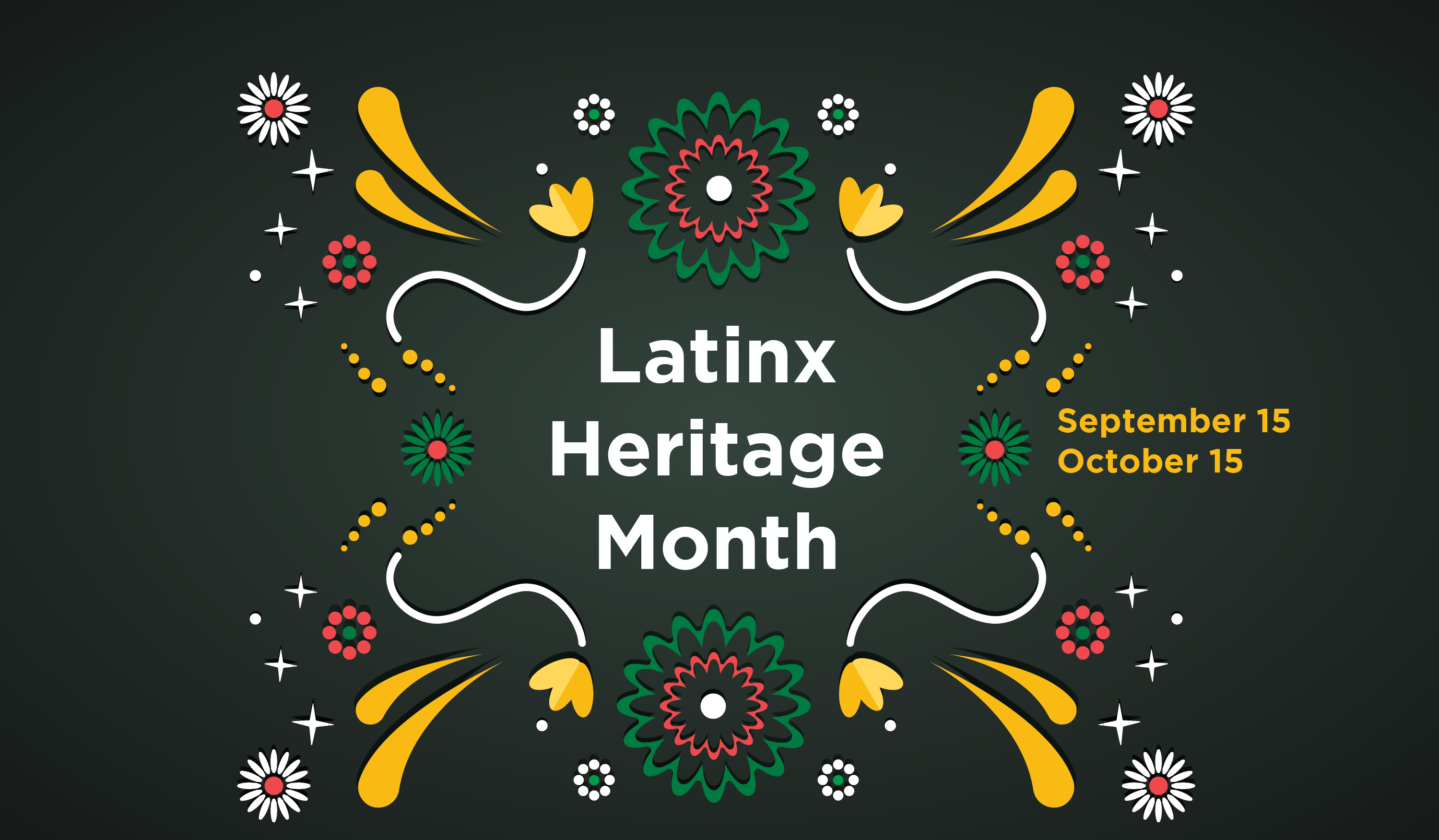 Graphic Illustration that Reads Latinx Heritage Month, September 15 - October 15